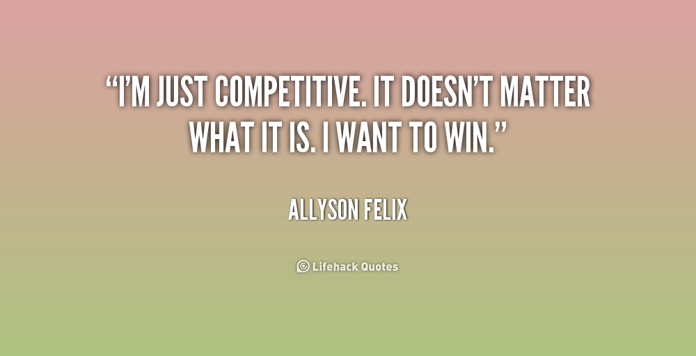 Im just competitive it doesn't matter - Allyson Felix