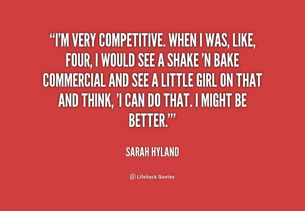 Im very competitive, When I Was, Like Four, I Would See A Shake - Sarah Hyland