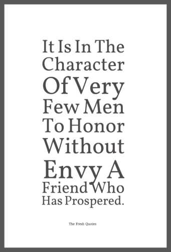 It Is In The Character Of Very Few Men To Honor Without Envy A Friend Who Has Prospered. - Aeschylus