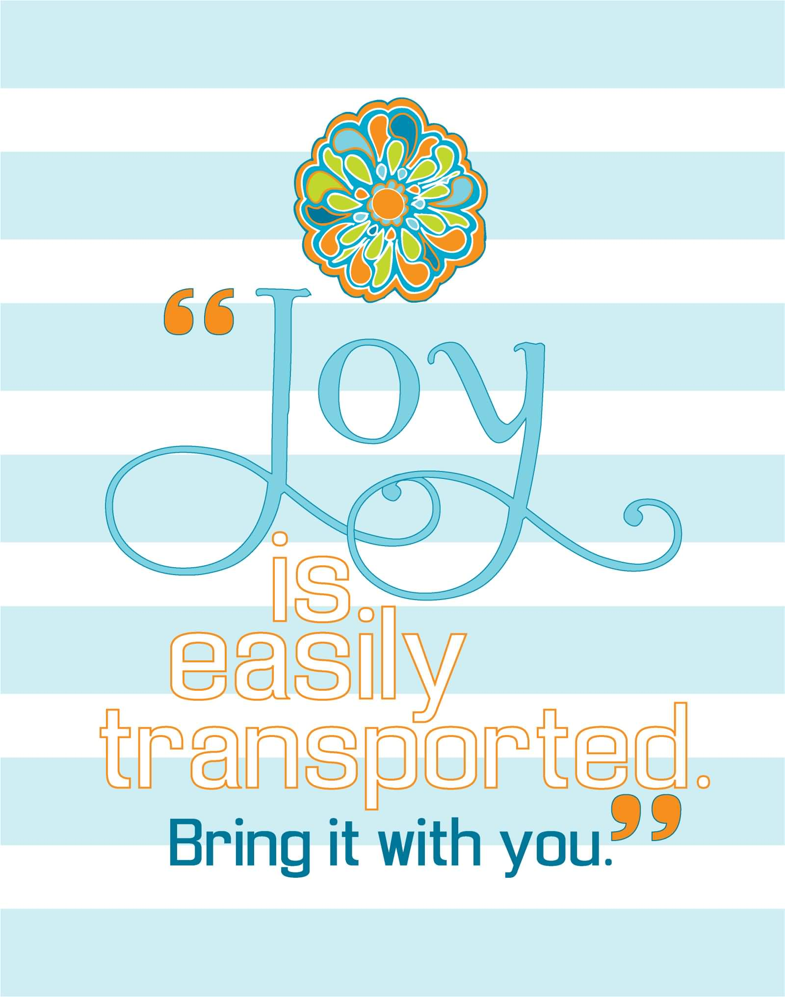 Joy Is Easily Transported Bring It With You