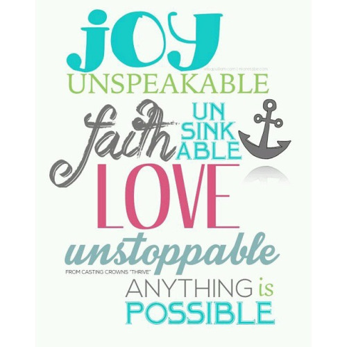 Joy Unspeakable Faith Unsinkable Love Unstoppable