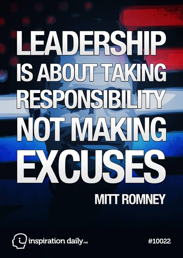 Leadership is about taking responsibility, not making excuses