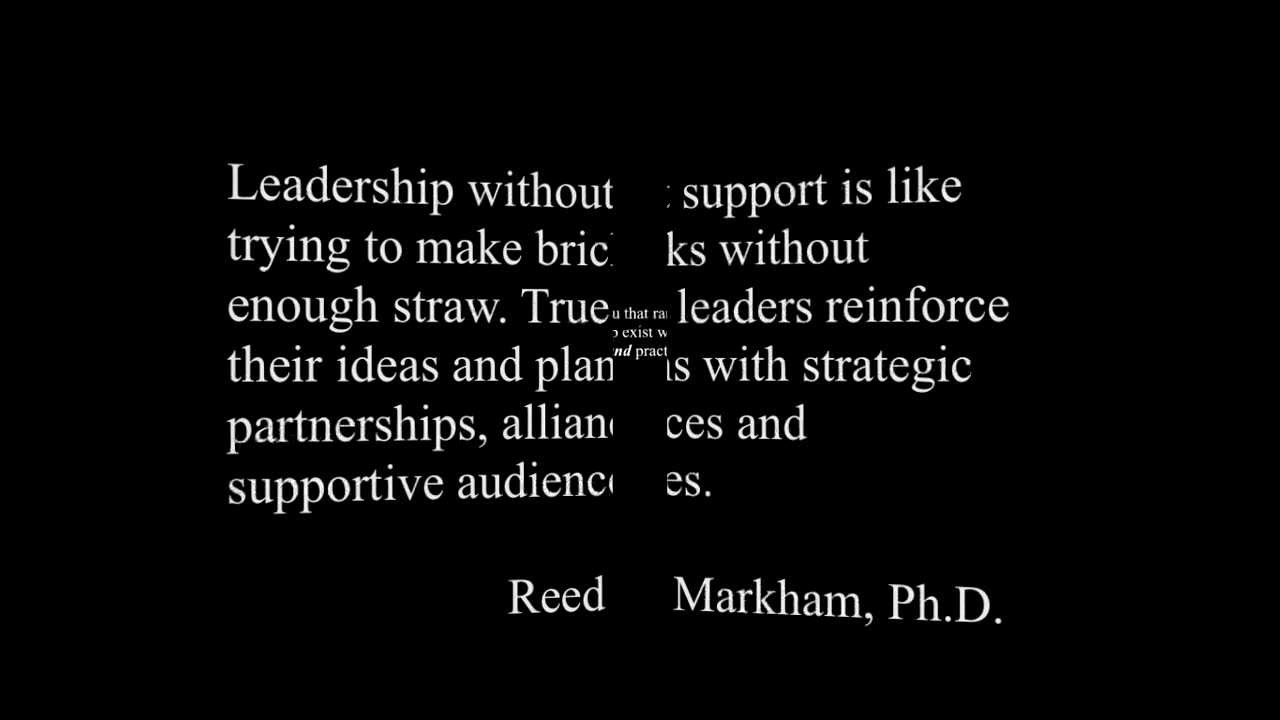 Leadership without support is like trying to make bricks without enough straw. True leaders reinforce their ideas and plans with strategic partnerships, alliances - Reed Markham