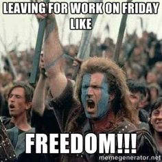 Leaving for work on friday like freedom!!!
