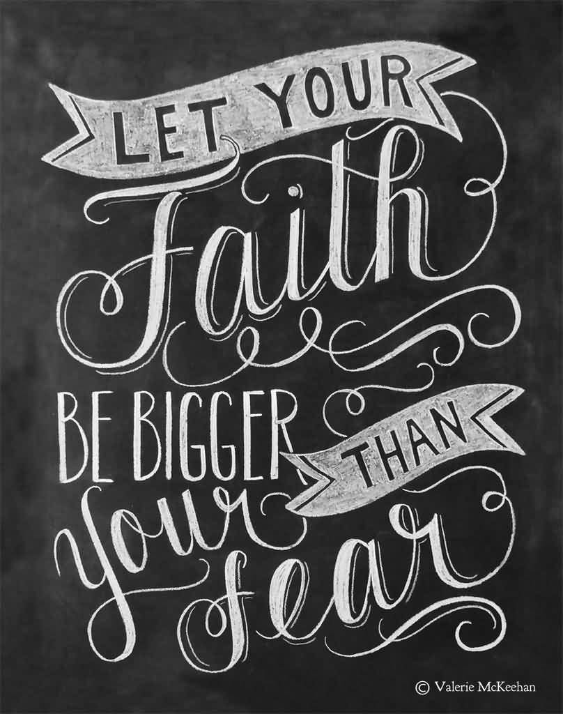 Let your faith be bigger than your fears (2)