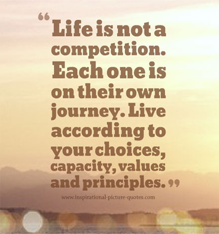 Life is not a competition Each One Is On Their Own
