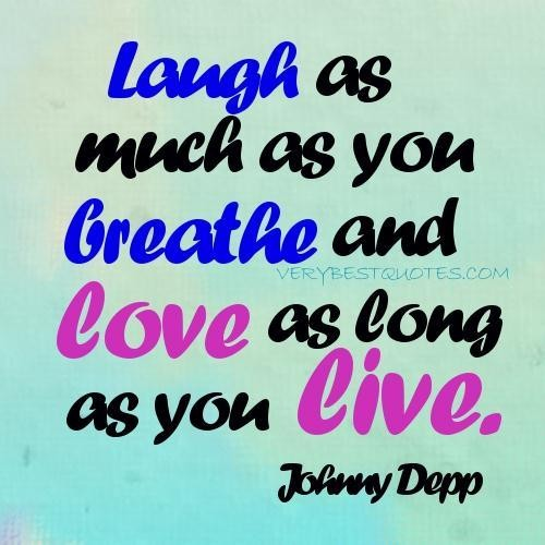 Long As Much As You Breathe And Love As Long As You Live.Johnny Depp
