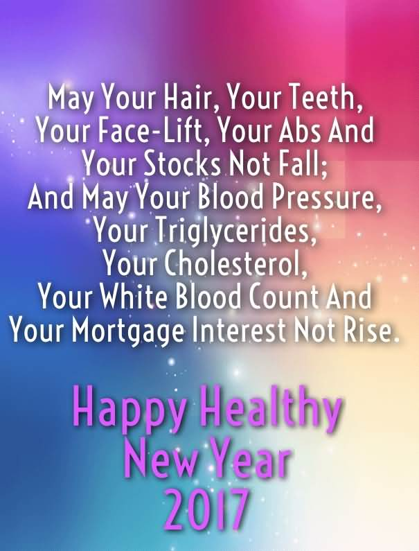 may your hair your teeth your face lift your abs happy healthy new year 2017