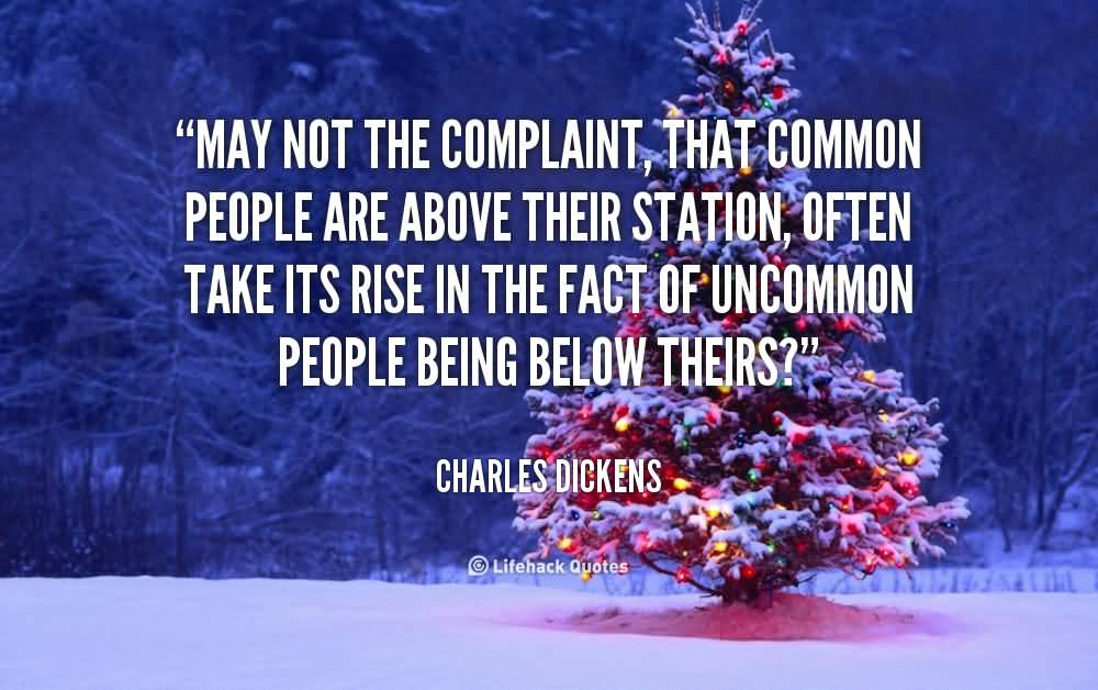 May not the complaint, that common people are above their station, often take its rise in the fact of uncommon people b
