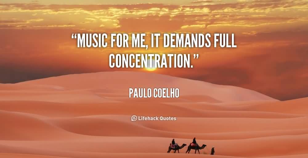 Music for me it demands full concentration - Paulo Coelho