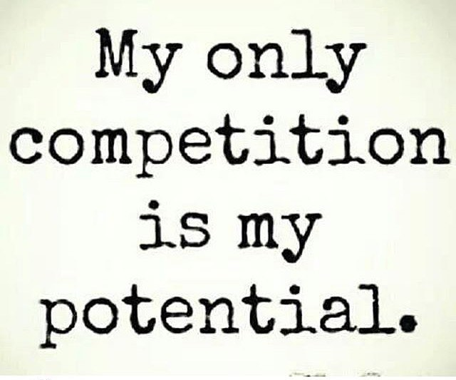 My Only Competition Is My Potential
