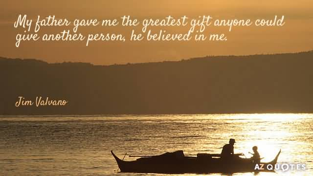 My father gave me the greatest gift anyone could give another person - Jim Valvano