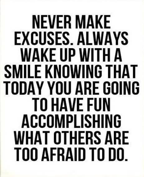 Never Make Excuses Always Wake Up With A Smile Knowing That Today