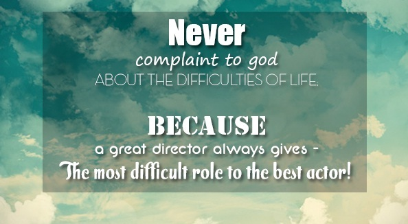Never complain to god about the difficulties of life