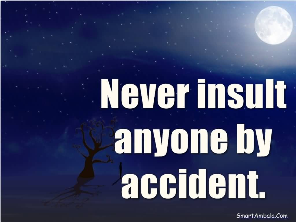 Never insult anyone by accident