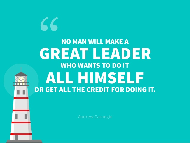 No Man Will Make A Greart Leader Who Wants To Do It - Andrew Carnegie