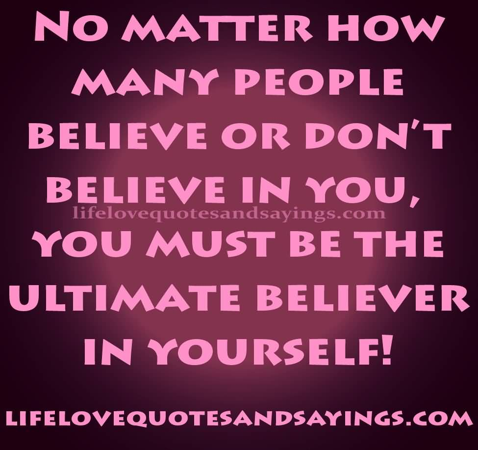 No matter how many people believe or don't believe in you