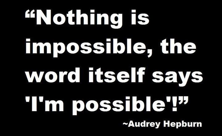 Nothing Is Impossible The Word Itself Says I'm Possible.Audrey Hepburn