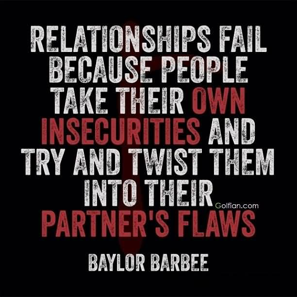 Relationships fail because people take their own insecurities - Baylor Barbee