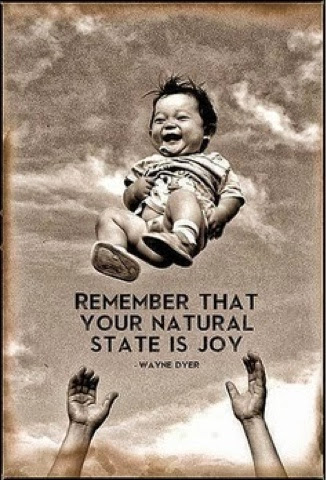 Remember that your natural state is joy.Wayne Dyer