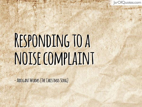 Responding To A Noise Complaint - Arrogant Worms