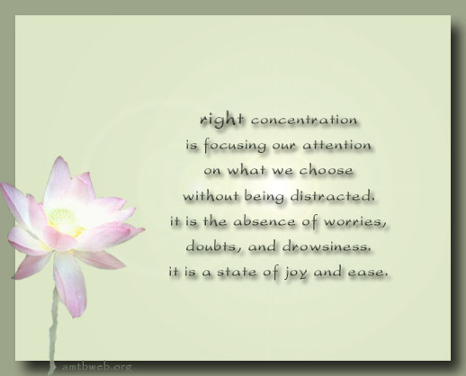 Right Concentration is focusing our attention on what we choose