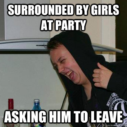Surrounded By Girls At Party Asking Him To Leave