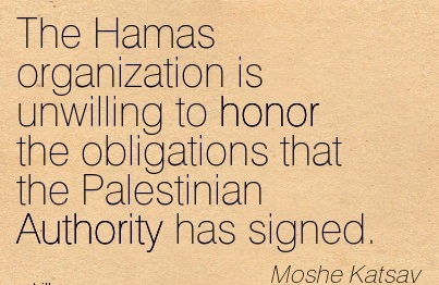 The Hamas Organization is unwilling to honor the obligations that the palestinian authority has signed - Moshe Katsav