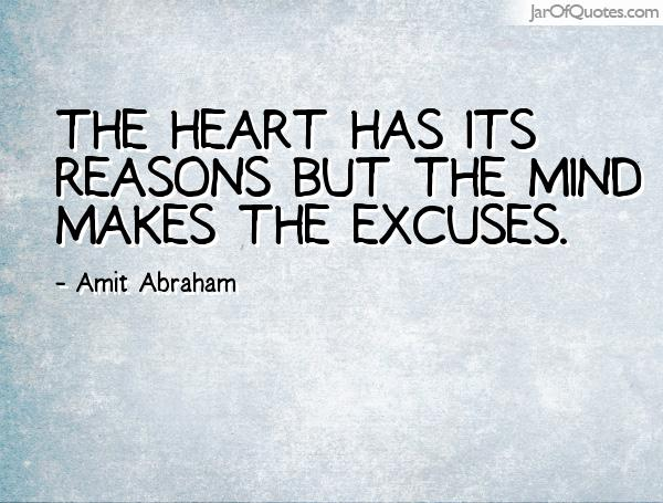 The Heart Has It's Reasons But The Mind Makes The Excuses - Amit Abraham