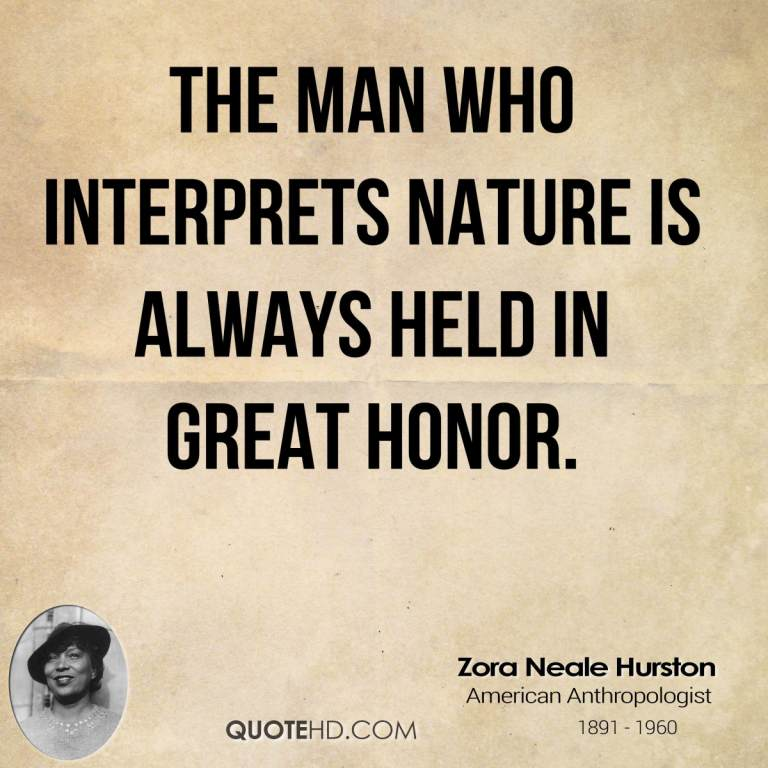 The man who interprets Nature is always held in great honor - Zora Neale Hurston