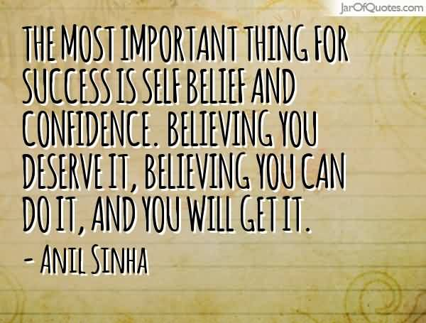 The most important thing for success is self belief and confidence - Anil Sinha