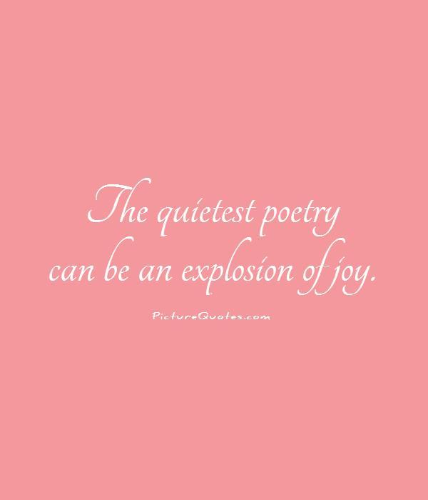 The quietest poetry can be an explosion of joy
