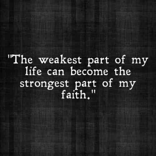 The weakest part of my life can become the strongest part of my faith
