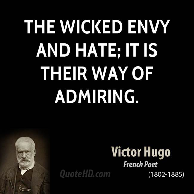 The wicked envy and hate; it is their way of admiring - Victor Hugo