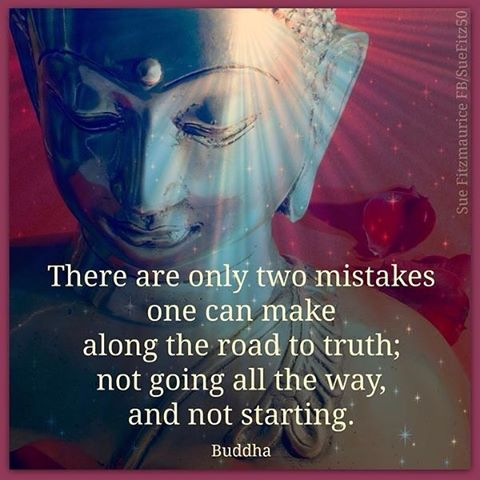 There Are Only Two Mistakes One Can Make Along The Road To Truth Not Going All The Way And Not Starting. Buddha