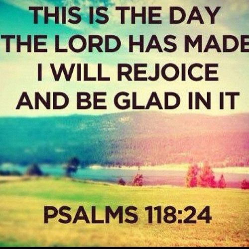 This Is The Day The Lord Has Made i Will Rejoice And Be Glad In It