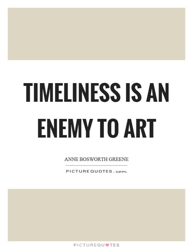 Timeliness Is An Enemy To Art - Anne Bosworth Greene