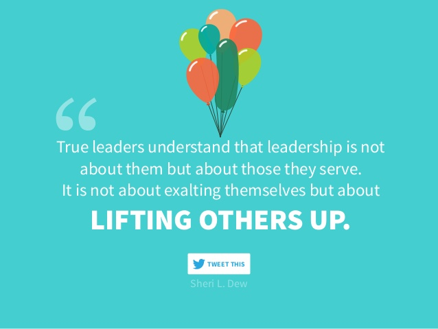 True leaders understand that leadership is not about them but about those they serve. It is not about exalting themselves but about lifting others up