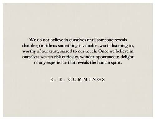We do not believe in ourselves until someone reveals that deep inside us - E.E. Cummings
