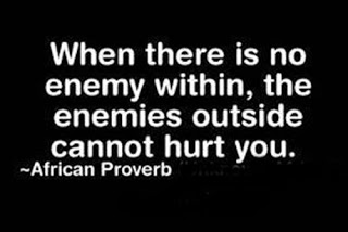 When there is no enemy within the enemies outside cannot hurt you - African Proverb