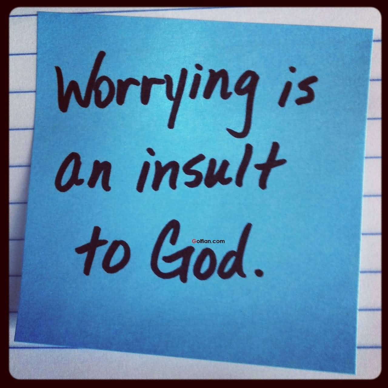 Worry is an insult to God