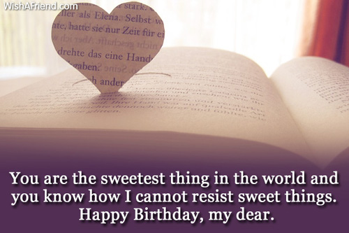 You Are The Sweetest Things In The World And You Know How I Cannot Resist Sweet Things Happy Birthday My Dear