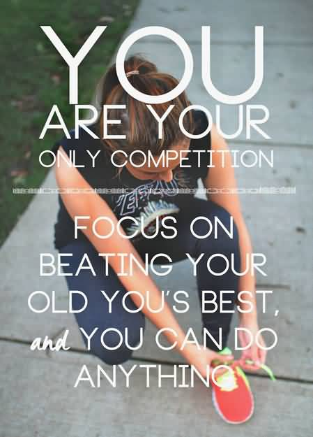 You Are Your Only Competition Focus On Beating Your