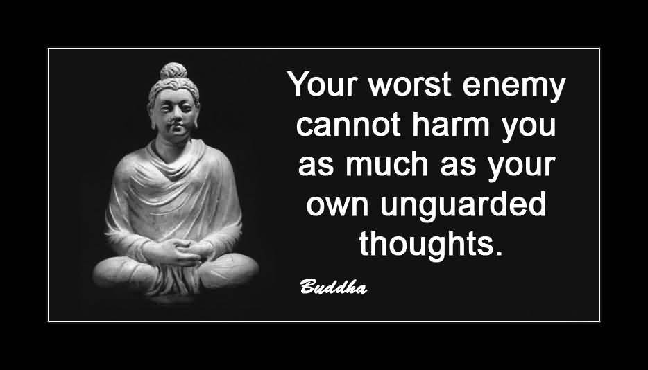 Your Worst Enemy Cannot Harm You As Much As Your - Buddha