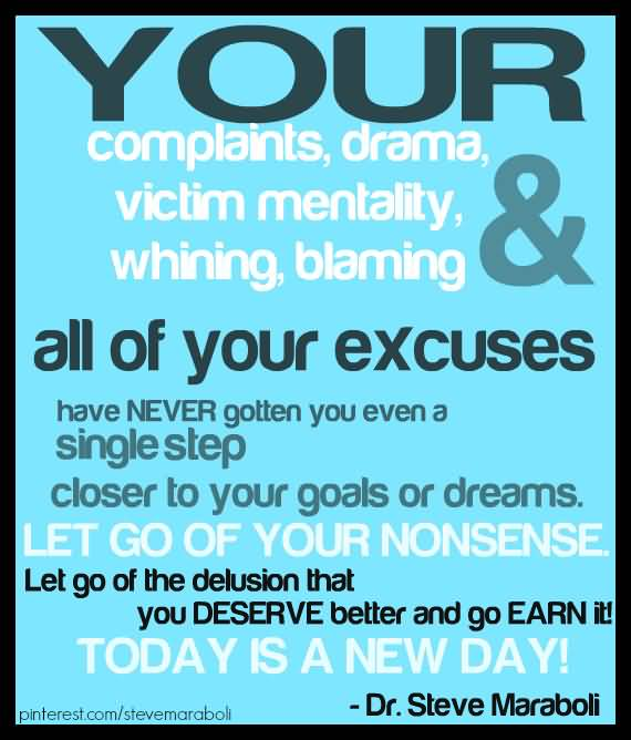 Your complaints, drama, victim mentality, whining, blaming, & all of your excuses have - Dr. Steve Maraboli