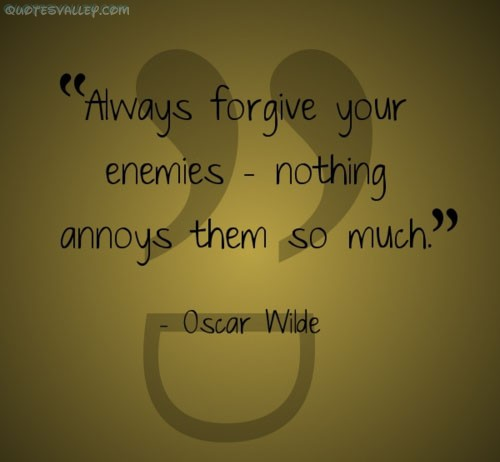 always forgive your enemies noting annoys them so much - Oscar Wilde