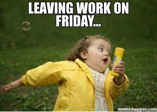 leaving work on firday...
