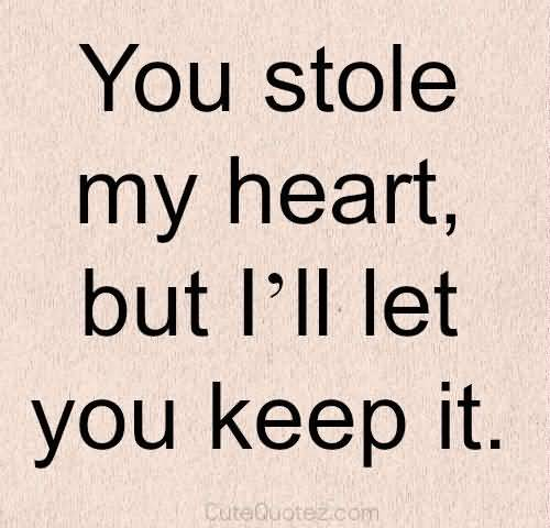 You Stole My Heart Quotes For Her Wonderful Short Love Q...
