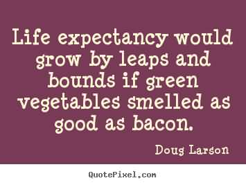 Life Expectancy Quotes 12