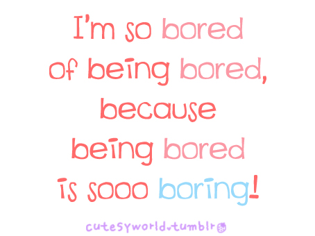 Bored Quotes 103